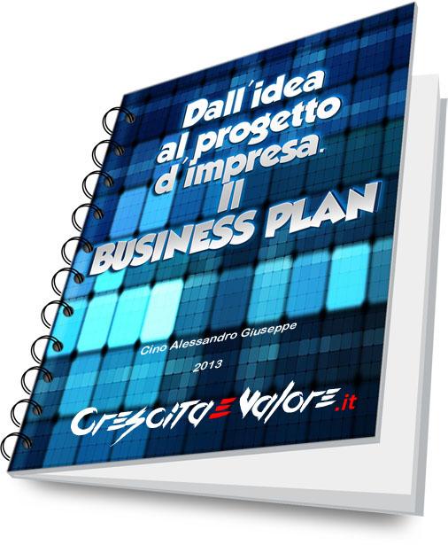E-Book - Dall'idea al progetto d'impresa. Il Business Plan - Crescita e valore - Alessandro Cino